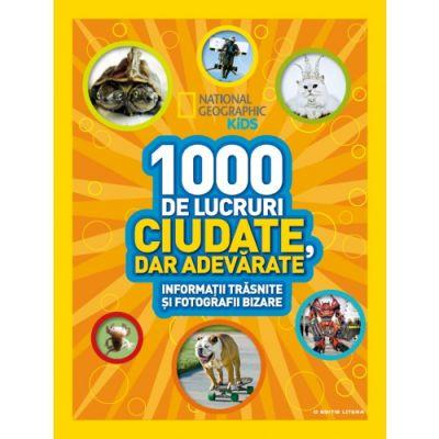 National Geographic Kids. 1000 de lucruri ciudate, dar adevarate. Informatii trasnite si fotografii bizare