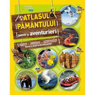 National Geographic Kids. Atlasul Pamantului pentru aventurieri. Harti, jocuri, activitati pentru distractii extreme