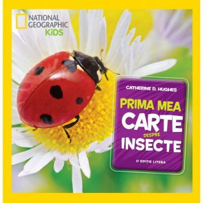 National Geographic Kids. Prima mea carte despre insecte - Catherine D. Hughes