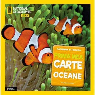 National Geographic Kids. Prima mea carte despre oceane - Catherine D. Hughes