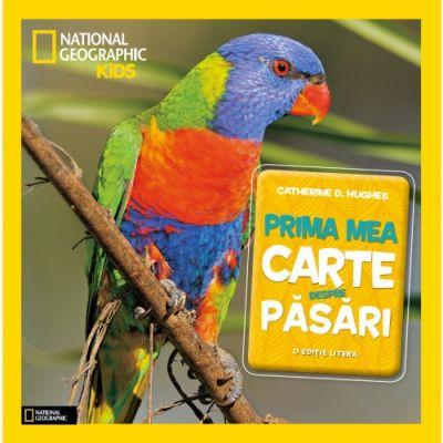 National Geographic Kids. Prima mea carte despre pasari - Catherine D. Hughes