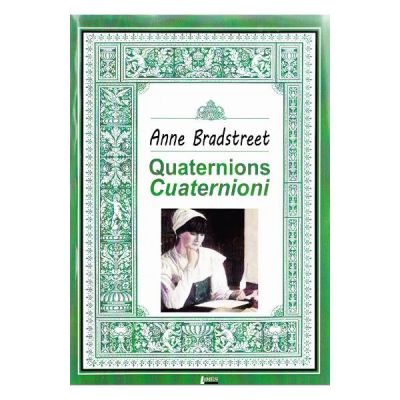 Quaternions. Cuaternioni - Anne Bradstreet