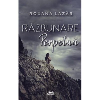 Razbunare perpetua - Roxana Lazar