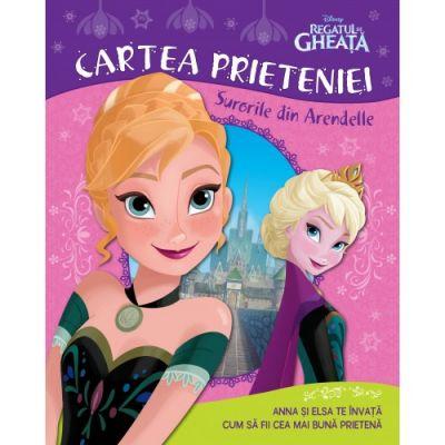 Regatul de gheata. Cartea prieteniei. Surorile din Arendelle - Disney