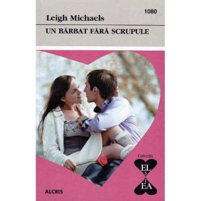 Un barbat fara scrupule - Leigh Michaels