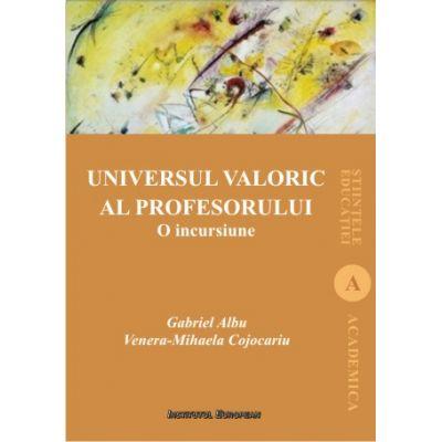 Universul valoric al profesorului. O incursiune - Gabriel Albu, Venera- Mihaela Cojocariu