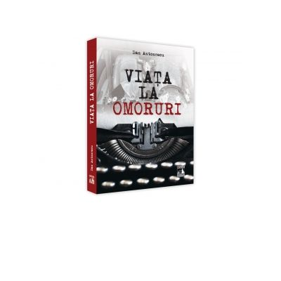 Viata la omoruri - Dan Antonescu