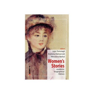 Women's Stories: academic, biographical, literary - Ligia Tomoiaga, Ramona Demarcsek, Minodora Barbul