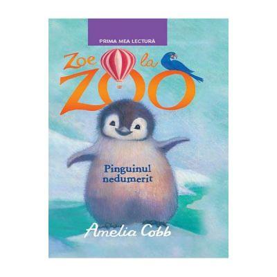 Zoe la Zoo. Pinguinul nedumerit. Prima mea lectura - Amelia Cobb