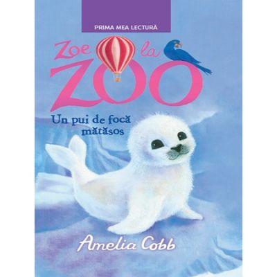 Zoe la zoo. Un pui de foca matasos. Prima mea lectura - Amelia Cobb