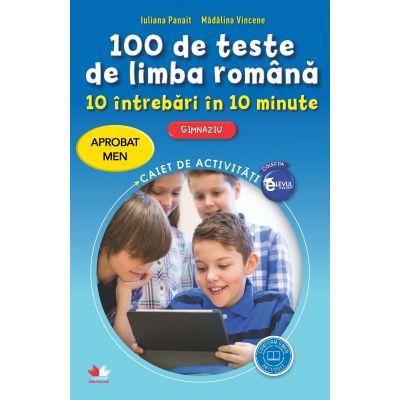 100 de teste de limba romana. 10 intrebari in 10 minute. Gimnaziu - Iuliana Panait, Madalina Vincene