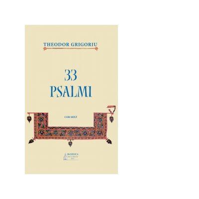 33 Psalmi, cor mixt - Theodor Grigoroiu