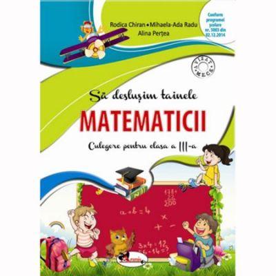 Sa deslusim tainele matematicii. Culegere pentru clasa a III-a - Rodica Chiran