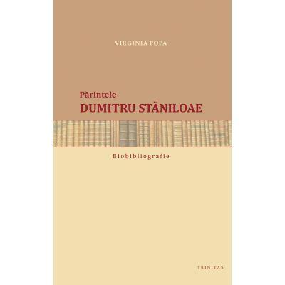 Biobibliografia. Parintele Dumitru Staniloae - Virginia Popa