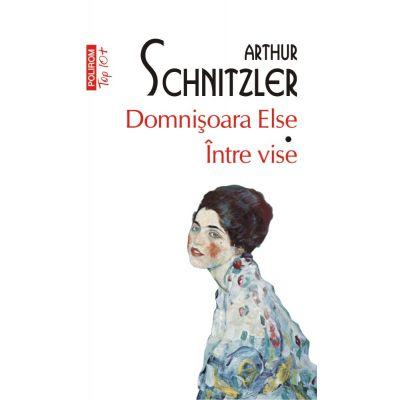 Domnisoara Else. Intre vise - Arthur Schnitzler