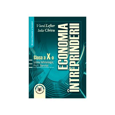 Economia intreprinderii. Manual pentru clasa a X-a. Liceu tehnologic. Profil servicii - Viorel Lefter, Iulia Chivu