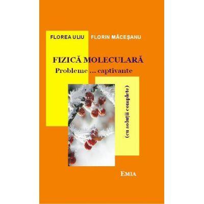 Fizica moleculara. Probleme…captivante cu solutii complete. Editia 6 - Florea Uliu