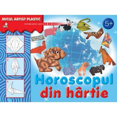Horoscopul din hartie. Activitati pentru copii de la 5 la 9 ani. Micul artist plastic
