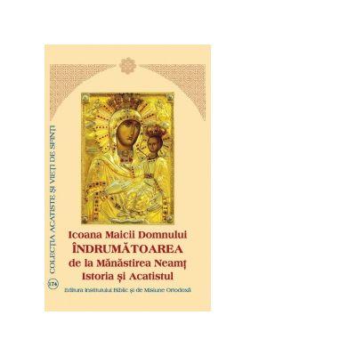 Icoana Maicii Domnului. Indrumatoarea de la Manastirea Neamt. Istoria si Acatistul