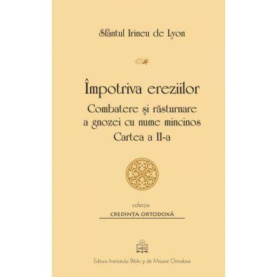 Impotriva ereziilor. Combatere si rasturnare a gnozei cu nume mincinos, Cartea 2 - Sf. Irineu de Lyon