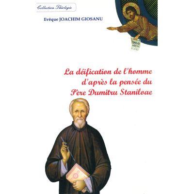 La déification de l'homme d'après la pensée du Père Dumitru Staniloae - Ioachim Giosanu
