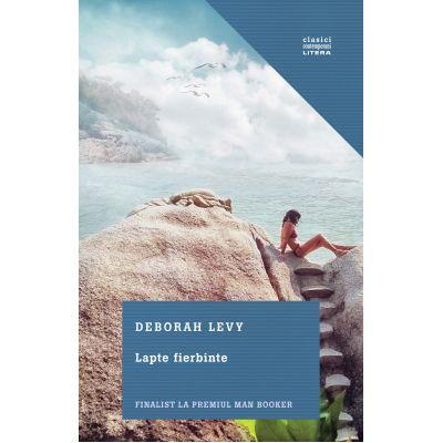 Lapte fierbine - Deborah Levy