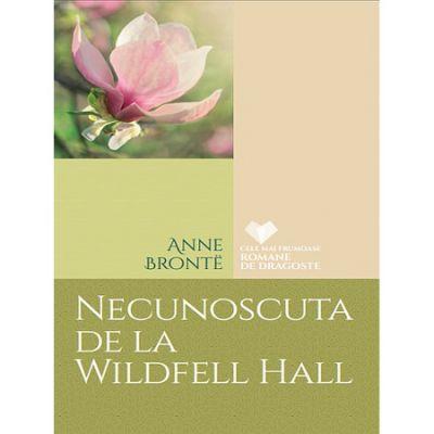 Necunoscuta de la Wildfell Hall - Anne Bronte