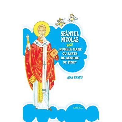 Sfantul Nicolae sau Numele mare cu fapte de renume se tine - Ana Pascu