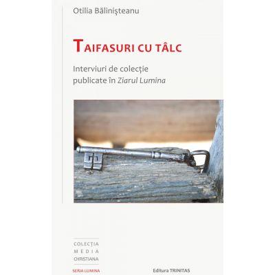 Taifasuri cu talc. Interviuri de colectie publicate in Ziarul Lumina - Otilia Balinisteanu