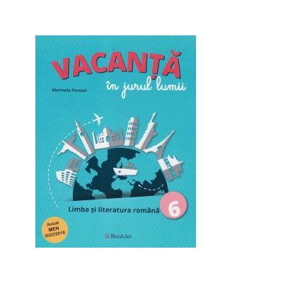 Vacanta in jurul lumii. Limba si literatura romana, clasa a VI-a - Marinela Pantazi
