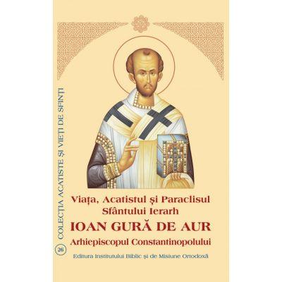 Viata, Acatistul si Paraclisul Sfantului Ierarh Ioan Gura de Aur Arhiepiscopul Constantinopolului