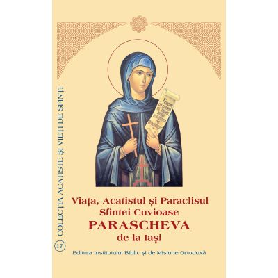 Viata, Acatistul si Paraclisul Sfintei Cuvioase Parascheva de la Iasi