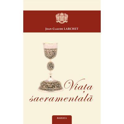 Viata sacramentala - Jean-Claude Larchet