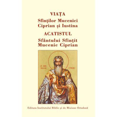 Viata Sfintilor Mucenici Ciprian si Iustina. Acatistul Sfantului Ciprian