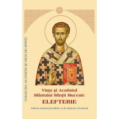 Viata si Acatistul Sfantului Elefterie