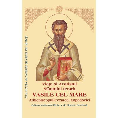 Viata si Acatistul Sfantului Ierarh Vasile cel Mare Arhiepiscopul Cezareei Capadociei