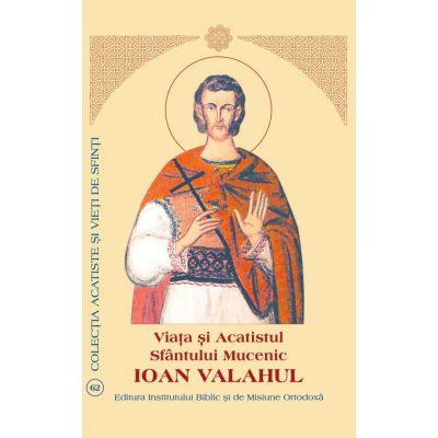 Viata si Acatistul Sfantului Ioan Valahul