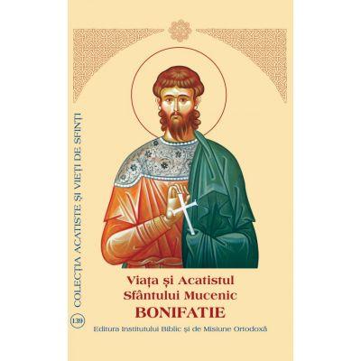 Viata si Acatistul Sfantului Mucenic Bonifatie