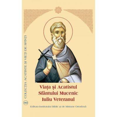 Viata si Acatistul Sfantului Mucenic Iuliu Veteranul