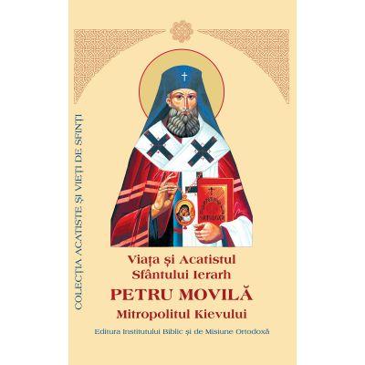 Viata si Acatistul Sfantului Petru Movila Mitropolitul Kievului