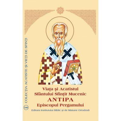 Viata si Acatistul Sfantului Sfintit Mucenic Antipa Episcopul Pergamului