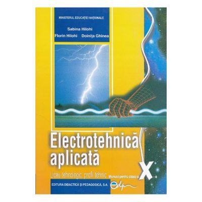 Electrotehnica aplicata, manual pentru clasa a X-a Liceu tehnologic, profil tehnic - Sabina Hilohi, Florin Hilohi, Doinita Ghinea