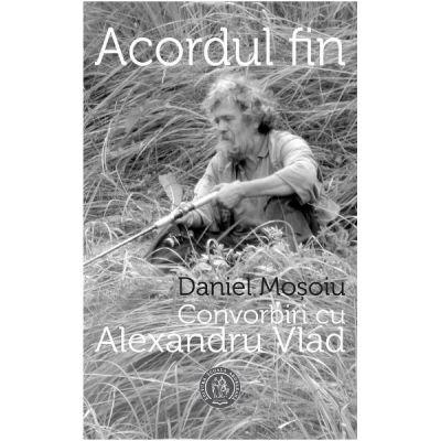 Acordul fin. Convorbiri cu Alexandru Vlad - Daniel Mosoiu, Alexandru Vlad