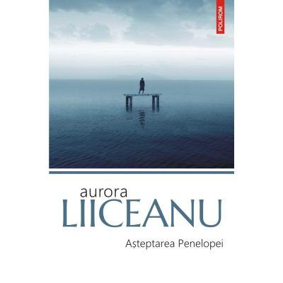 Asteptarea Penelopei - Aurora Liiceanu