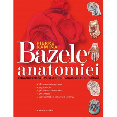 Bazele anatomiei. Organogeneza. Morfologie. Anatomie functionala - Pierre Kamina