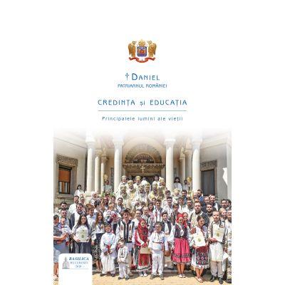 Credinta si educatia. Principalele lumini ale vietii - Preafericitul Parinte Patriarh Daniel