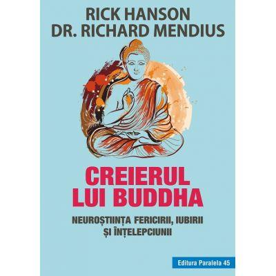 Creierul lui Buddha. Neurostiinta fericirii, iubirii si intelepciunii - Rick Hanson, Richard Mendius