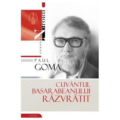 Cuvantul basarabeanului razvratit - Paul GOMA