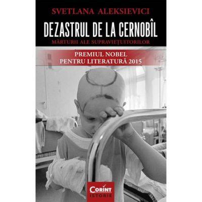 Dezastrul de la Cernobil. Marturii ale supravietuitorilor - Svetlana Aleksievici