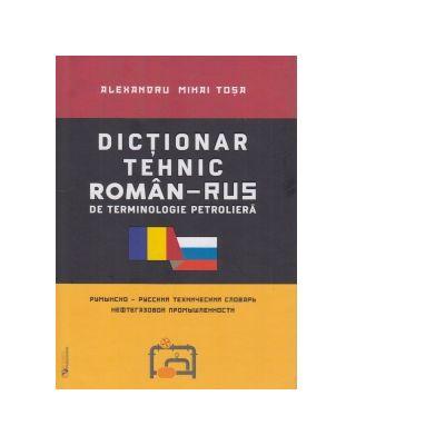 Dictionar tehnic roman-rus / rus-roman de terminologie petroliera - Alexandru Mihai Tosa